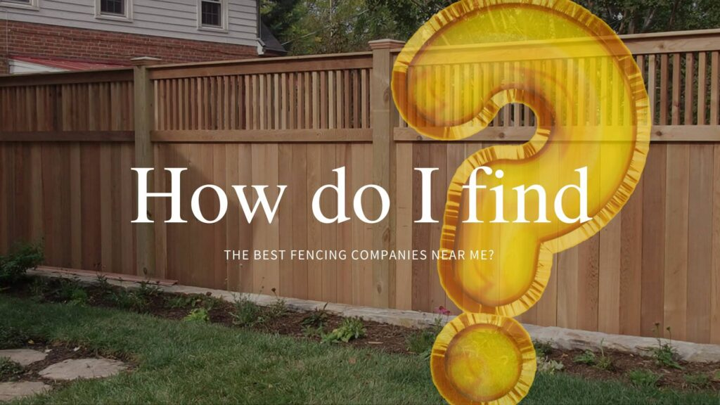 How do I find the best fencing companies near me